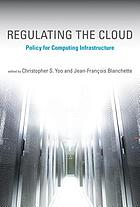 Regulating the cloud : policy for computing infrastructure