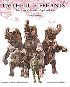 Faithful elephants : a true story of animals, people, and war