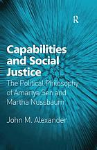 Capabilities and social justice : the political philosophy of Amartya Sen and Martha Nussbaum