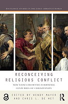 Reconceiving Religious Conflict : New Views from the Formative Centuries of Christianity