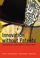 Innovation without patents : harnessing the creative spirit in a diverse world