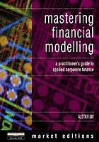 Mastering financial modelling : a practitioner's guide to applied corporate finance