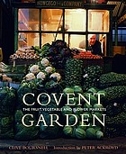 Covent Garden : the fruit, vegetable and flower markets