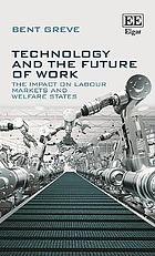 Technology and the future of work : the impact on labour markets and welfare states
