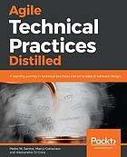 Agile Technical Practices Distilled : Become Agile and Efficient by Mastering Software Design.