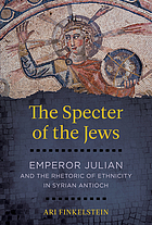 The specter of the Jews : Emperor Julian and the rhetoric of ethnicity in Syrian Antioch