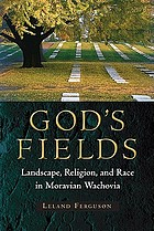 God's fields : landscape, religion, and race in Moravian Wachovia