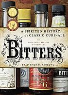 Bitters : a spirited history of a classic cure-all, with cocktails, recipes, and formulas