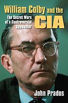 William Colby and the CIA : the secret wars of a controversial spymaster