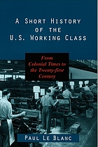 A short history of the U.S. working class : from colonial times to the Twenty-First Century
