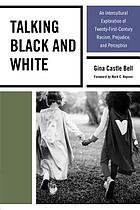 Talking Black and White : an intercultural exploration of twenty-first-century racism, prejudice, and perception