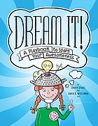 Dream it! : a playbook to spark your awesomeness