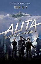 Alita, Battle Angel : Iron City : the official movie prequel
