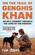 On the Trail of Genghis Khan : an Epic Journey Through the Land of the Nomads.