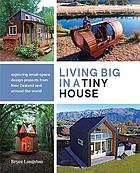 Living big in a tiny house : exploring small-space design projects from New Zealand and around the world