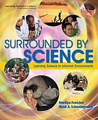 Surrounded by science : learning science in informal environments