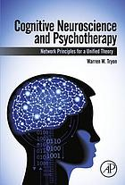 Cognitive neuroscience and psychotherapy : network principles for a unified theory