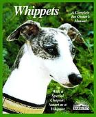 Whippets : everything about purchase, care, nutrition, behavior, training, and exercising