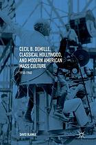 Cecil B. DeMille, classical Hollywood, and modern American mass culture, 1910-1960.