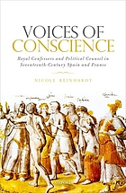 Voices of conscience : royal confessors and political counsel in seventeenth-century Spain and France.