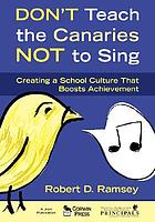 Don't teach the canaries not to sing : creating a school culture that boosts achievement
