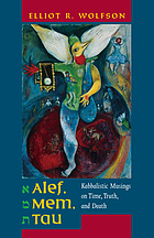 Alef, mem, tau : kabbalistic musings on time, truth, and death