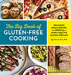 The big book of gluten-free cooking : delicious meals, breads, and sweets for a happy, healthy gluten-free life