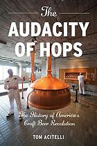 The audacity of hops : the history of America's craft beer revolution