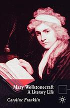 Mary Wollstonecraft : a literary life