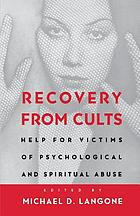 Recovery from cults : help for victims of psychological and spiritual abuse