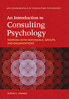 An introduction to consulting psychology : working with individuals, groups, and organizations