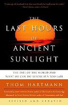 The last hours of ancient sunlight : the fate of the world and what we can do before it's too late