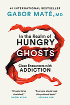 In the realm of hungry ghosts : close encounters with addiction