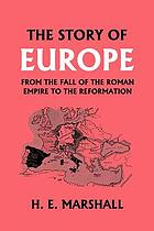 The story of Europe : from the fall of the Roman Empire to the Reformation