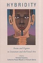 Hybridity : forms and figures in literature and the visual arts