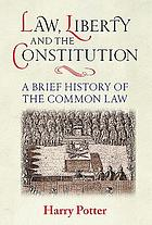 Law, liberty and the constitution - a brief history of the common law.