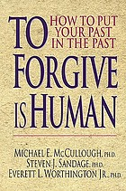 To forgive is human : how to put your past in the past