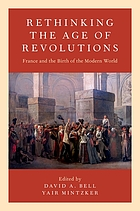 Rethinking the age of revolutions : France and the birth of the modern world