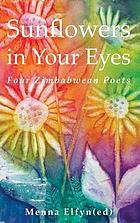 Sunflowers in your eyes : [four Zimbabwean poets]