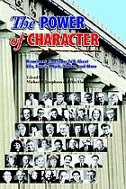 The power of character : prominent Americans talk about life, family, work, values, and more