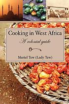 Cooking in West Africa : a colonial guide
