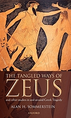The tangled ways of Zeus : and other studies in and around Greek tragedy