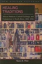 Healing traditions : African medicine, cultural exchange, and competition in South Africa, 1820-1948