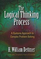 The logical thinking process : a systems approach to complex problem solving
