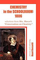 Chemistry in the schoolroom, 1806 : selections from Mrs. Marcet's Conversations on chemistry