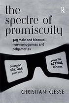 The spectre of promiscuity : gay male and bisexual non-monogamies and polyamories