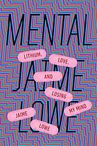 Mental : lithium, love, and losing my mind