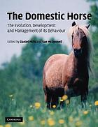 The domestic horse : the origins, development and management of its behaviour