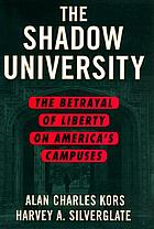 The shadow university : the betrayal of liberty on America's campuses