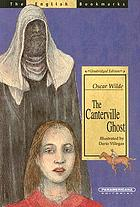 The Canterville ghost : an amusing chronicle of the tribulations of the ghost of Canterville Chase when his ancestral halls became the home of the American Minister to the Courts St. James.